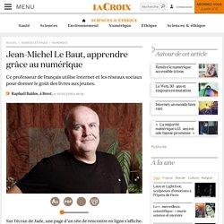 Jean-Michel Le Baut, apprendre grâce au numérique