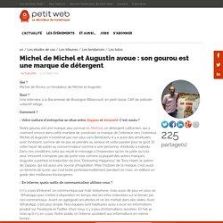 Michel de Michel et Augustin avoue : son gourou est une marque de détergent