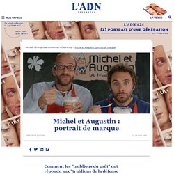 Michel et Augustin : portrait de marque - L'ADN