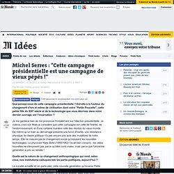 """Michel Serres : """"Cette campagne présidentielle est une campagne de vieux pépés !"""""""