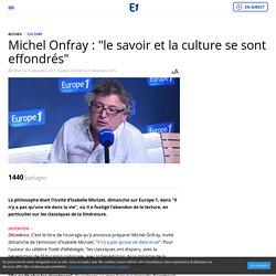 """Michel Onfray : """"le savoir et la culture se sont effondrés"""""""