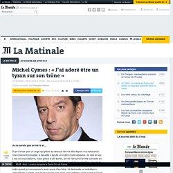 Michel Cymes : «J'ai adoré être un tyran sur son trône»