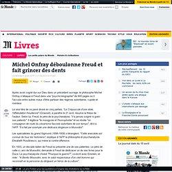 Michel Onfray déboulonne Freud et fait grincer des dents