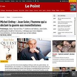 Michel Onfray : Jean Soler, l'homme qui a déclaré la guerre aux monothéismes