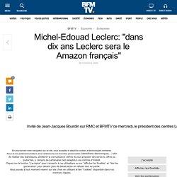 Michel-Edouad Leclerc: « dans dix ans Leclerc sera le Amazon français »