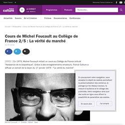 Cours de Michel Foucault au Collège de France 2/5 : La vérité du marché