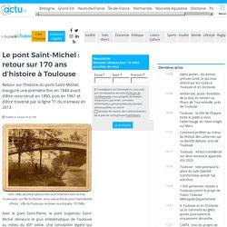 Pont Saint-Michel : retour sur 170 ans d'histoire à Toulouse