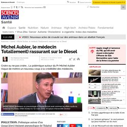 Michel Aubier, le médecin Total(ement) rassurant sur le Diesel