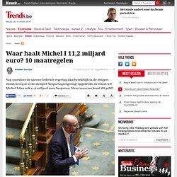 Waar haalt Michel I 11,2 miljard euro? 10 maatregelen - Beleid