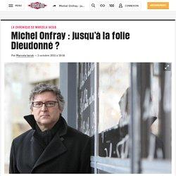 Michel Onfray : jusqu'à la folie Dieudonné ?