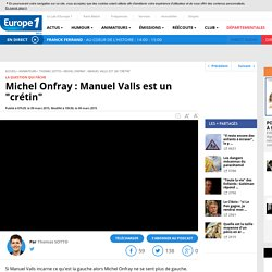 "Michel Onfray : Manuel Valls est un ""crétin"" - Video"