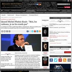 """Quand Michel Platini disait : """"Moi, les cadeaux, je ne les rends pas"""""""