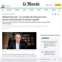 """Michel Rocard : """"La société de demain sera moins marchande et moins cupide"""""""