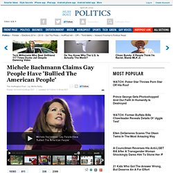 Michele Bachmann Claims Gay People Have 'Bullied The American People'
