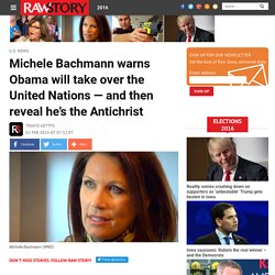 Michele Bachmann warns Obama will take over the United Nations — and then reveal he's the Antichrist