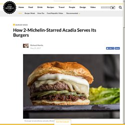 How 2-Michelin-Starred Acadia Serves Its Burgers - Food Republic