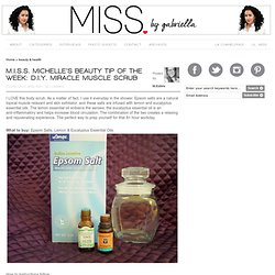M.I.S.S. MICHELLE'S BEAUTY TIP OF THE WEEK: D.I.Y. MIRACLE MUSCLE SCRUB