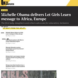 Michelle Obama delivers Let Girls Learn message to Africa, Europe