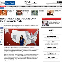 How Michelle Rhee Is Taking Over the Democratic Party - Molly Ball