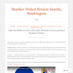 Take the Risks or Get a Job with Michelle Scism and host Heather Picken – Heather Picken Review Seattle, Washington