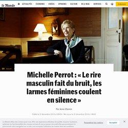 Michelle Perrot: «Le rire masculin fait du bruit, les larmes féminines coulent en silence»