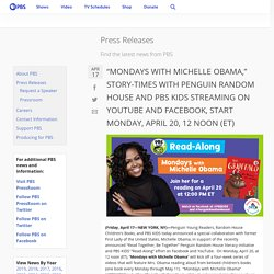 """""""MONDAYS WITH MICHELLE OBAMA,"""" STORY-TIMES WITH PENGUIN RANDOM HOUSE AND PBS KIDS STREAMING ON YOUTUBE AND FACEBOOK, START MONDAY, APRIL 20, 12 NOON (ET)"""