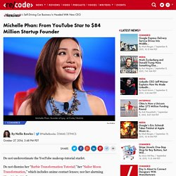 Michelle Phan: From YouTube Star to $84 Million Startup Founder