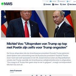 """Michiel Vos: """"Uitspraken van Trump op top met Poetin zijn zelfs voor Trump ongezien"""""""