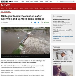 Michigan floods: Evacuations after Edenville and Sanford dams collapse