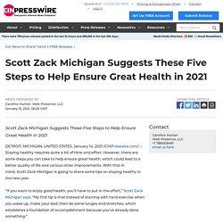 Scott Zack Michigan Suggests These Five Steps to Help Ensure Great Health in 2021 - EIN Presswire