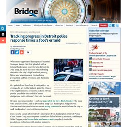 The Center for MichiganTracking progress in Detroit police response times a fool's errand