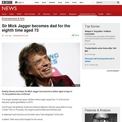 Sir Mick Jagger becomes dad for the eighth time aged 73