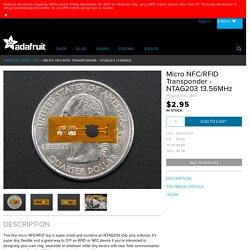 Micro NFC/RFID Transponder - NTAG203 13.56MHz ID: 2800 - $2.95