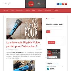 Le micro voix iRig Mic Voice, parfait pour l'éducation ?