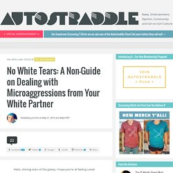 No White Tears: A Non-Guide on Dealing with Microaggressions from Your White Partner