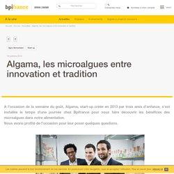 BPIFRANCE 16/10/15 Interview - Algama, les microalgues entre innovation et tradition