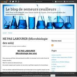 NE PAS LABOURER (Microbiologie des sols) - Le blog de semeurs ceuilleurs