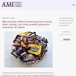 Microbiome affects blood glucose levels after eating, can help predict glycemic response to foods — The American Microbiome Institute