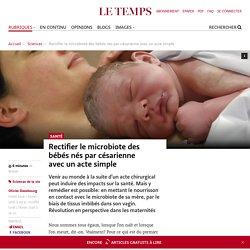 Rectifier le microbiote des bébés nés par césarienne avecun acte simple