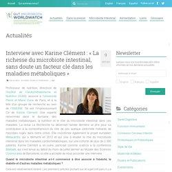 Interview avec Karine Clément : « La richesse du microbiote intestinal, sans doute un facteur clé dans les maladies métaboliques »