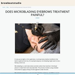 Does Microblading Eyebrows Treatment Painful? - browbeatstudio