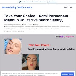 Take Your Choice - Semi Permanent Makeup Course vs Microblading