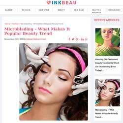Microblading – What Makes It Popular Beauty Trend