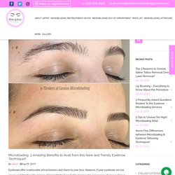 Microblading: 3 Amazing Benefits to Avail from this New and Trendy Eyebrow Technique!!