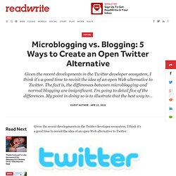 Microblogging vs. Blogging: 5 Ways to Create an Open Twitter Alternative