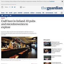 Craft beer in Ireland: 10 pubs and microbreweries to explore