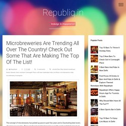 Microbreweries Are Trending All Over The Country! Check Out Some That Are Making The Top Of The List!