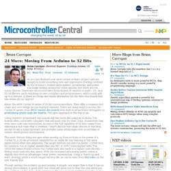 Microcontroller Central - Brian Carrigan - 24 More: Moving From Arduino to 32 Bits