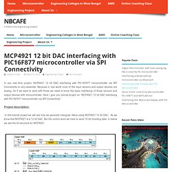 MCP4921 12 bit DAC interfacing with PIC16F877 microcontroller via SPI Connectivity
