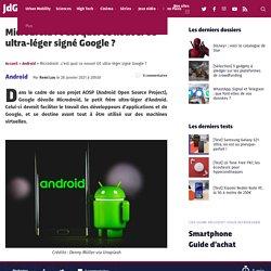 Microdroid : c'est quoi ce nouvel OS ultra-léger signé Google ?